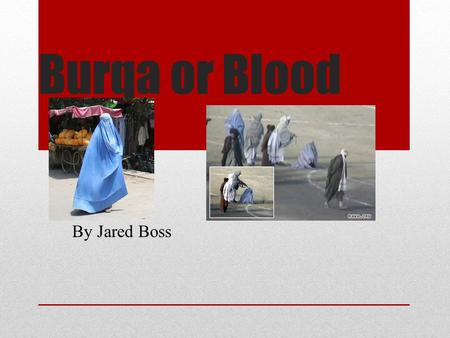 Burqa or Blood By Jared Boss. Chained to My Male Relatives Women are not allowed to leave the house without a male relative Women are forced to stay at.