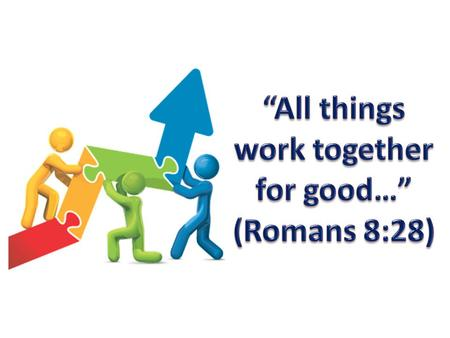"""All Things Work Together For Good …"" ""To them that love God"" – Obey God's Commandments (Jn. 14:21, I Jn. 2:5)"