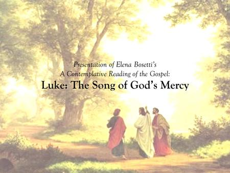Presentation of Elena Bosetti's A Contemplative Reading of the Gospel: Luke: The Song of God's Mercy.