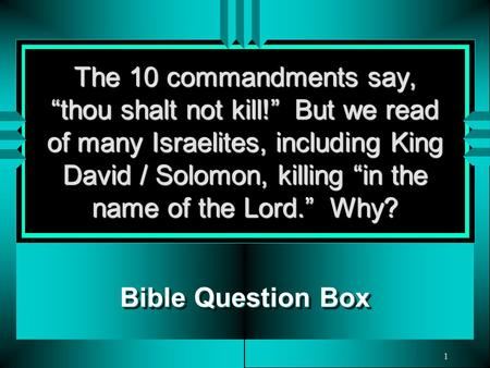 "1 The 10 commandments say, ""thou shalt not kill!"" But we read of many Israelites, including King David / Solomon, killing ""in the name of the Lord."" Why?"