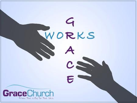 "Grace: ""God's love coming down to us"" 1.Accept it - salvation 2.Reflect it- worship 3.Share it - fellowship 4.Declare it- evangelism 5.Demonstrate it-"