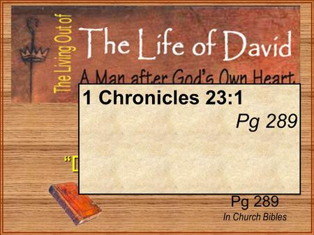 "1 Kings 1 ""Danger of Existing"" ""Danger of Existing"" Pg 289 In Church Bibles 1 Chronicles 23:1 Pg 289."