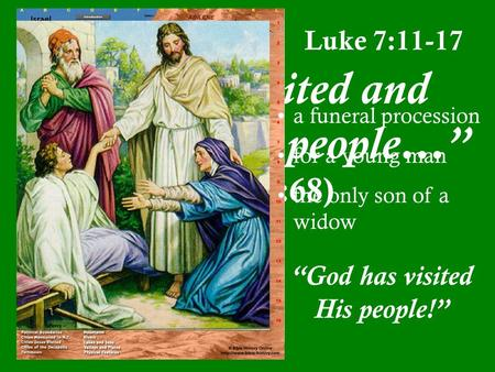 """He has visited and redeemed His people…"" (Luke 1:68) Luke 7:11-17 a funeral procession for a young man the only son of a widow ""God has visited His people!"""