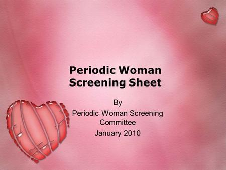 Periodic Woman Screening Sheet By Periodic Woman Screening Committee January 2010.