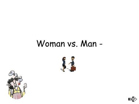 Woman vs. Man - He said... I don't now why you wear a bra; you've got nothing to put in it. She said.... You wear pants don't you?