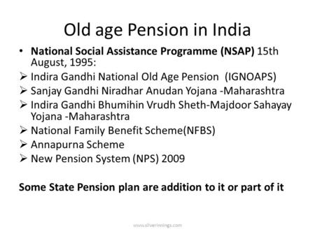 Old age Pension in India National Social Assistance Programme (NSAP) 15th August, 1995:  Indira Gandhi National Old Age Pension (IGNOAPS)  Sanjay Gandhi.