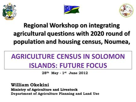 Regional Workshop on integrating agricultural questions with 2020 round of population and housing census, Noumea, William Okekini Ministry of Agriculture.