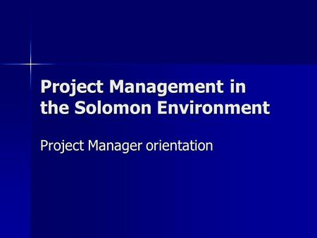 Project Management in the Solomon Environment Project Manager orientation.
