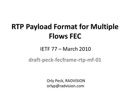 RTP Payload Format for Multiple Flows FEC draft-peck-fecframe-rtp-mf-01 Orly Peck, RADVISION IETF 77 – March 2010.