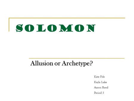 Solomon Allusion or Archetype? Kate Fife Kayla Luke Aaron Reed Period 5.