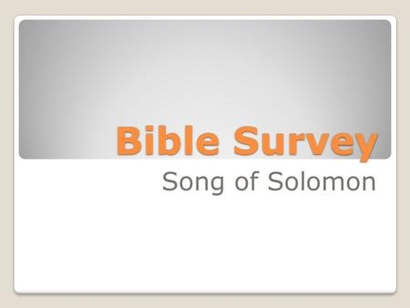 Bible Survey Song of Solomon. Bible Survey – Song of Solomon Title 1. Hebrew – ~yrIyVih; ryvi 2. Greek – a=|sma av|sma,twn 3. Latin – Canticum Canticorum.
