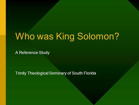 Who was King Solomon? A Reference Study Trinity Theological Seminary of South Florida.