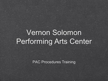 Vernon Solomon Performing Arts Center PAC Procedures Training.
