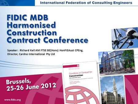 International Federation of Consulting Engineers Speaker: Richard Kell AM FTSE BE(Hons) HonFIEAust CPEng, Director, Cardno International Pty Ltd.