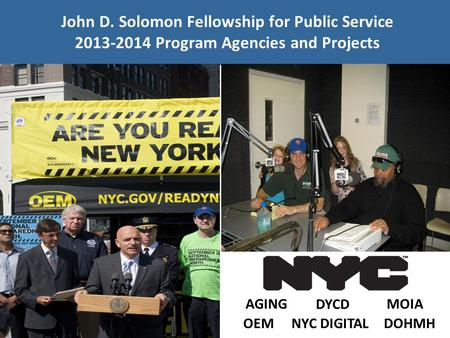 NYC DIGITAL John D. Solomon Fellowship for Public Service 2013-2014 Program Agencies and Projects OEMDOHMH DYCD MOIAAGING.