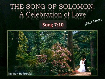 [By Ron Halbrook] [Part Four]. 2 10 I am my beloved's, and his desire is toward me.