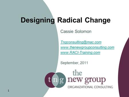 Designing Radical Change Cassie Solomon   September, 2011 1.
