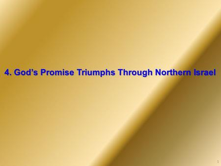 4. God's Promise Triumphs Through Northern Israel 1.