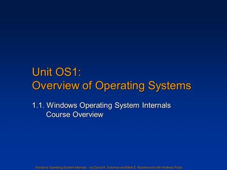 Windows Operating System Internals - by David A. Solomon and Mark E. Russinovich with Andreas Polze Unit OS1: Overview of Operating Systems 1.1. Windows.