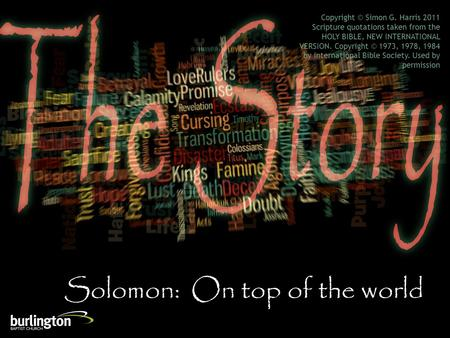 Solomon: On top of the world Copyright © Simon G. Harris 2011 Scripture quotations taken from the HOLY BIBLE, NEW INTERNATIONAL VERSION. Copyright © 1973,
