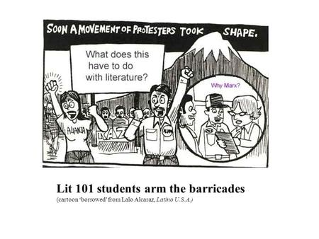 Lit 101 students arm the barricades (cartoon 'borrowed' from Lalo Alcaraz, Latino U.S.A.)