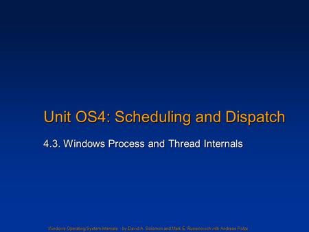 Windows Operating System Internals - by David A. Solomon and Mark E. Russinovich with Andreas Polze Unit OS4: Scheduling and Dispatch 4.3. Windows Process.