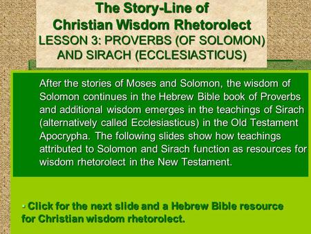 The Story-Line of Christian Wisdom Rhetorolect LESSON 3: PROVERBS (OF SOLOMON) AND SIRACH (ECCLESIASTICUS) After the stories of Moses and Solomon, the.