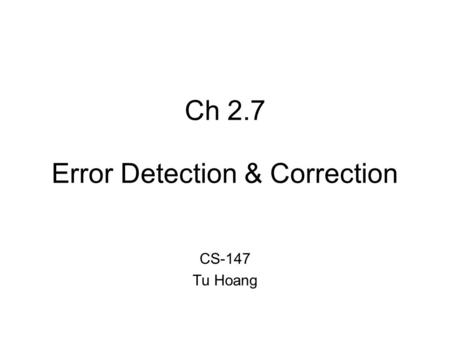 Ch 2.7 Error Detection & Correction CS-147 Tu Hoang.