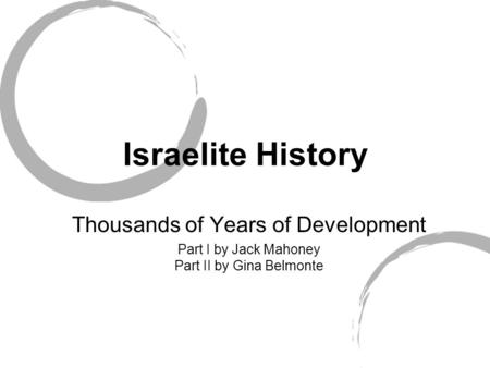 Israelite History Thousands of Years of Development Part I by Jack Mahoney Part II by Gina Belmonte.