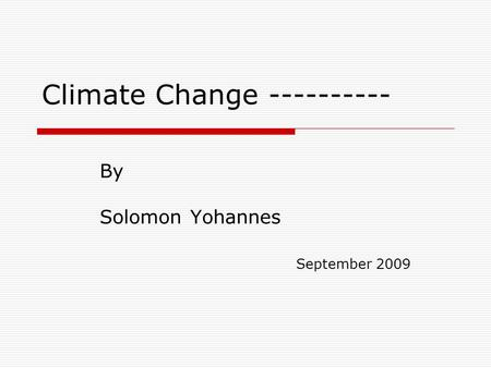 Climate Change ---------- By Solomon Yohannes September 2009.