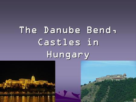 The Danube Bend, Castles in Hungary. The Danube is the second longest river in Europe. Before reaching Budapest it is forced through a narrow twisting.