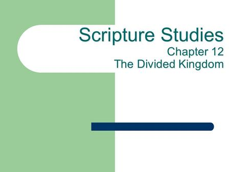 Scripture Studies Chapter 12 The Divided Kingdom.