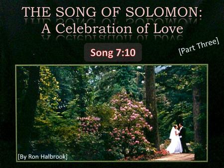 [By Ron Halbrook] [Part Three]. 2 10 I am my beloved's, and his desire is toward me.