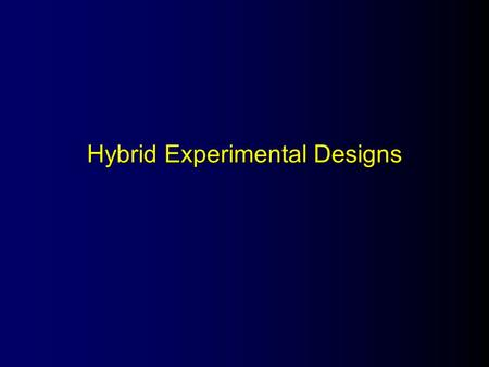 Hybrid Experimental Designs. Hybrid Designs l Variations on randomized designs l Help to address specific threats l Incorporates different design features.