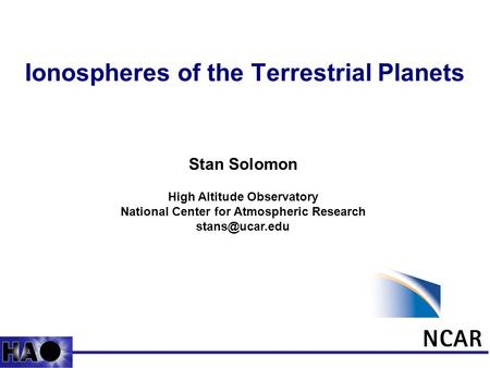 1 Ionospheres of the Terrestrial Planets Stan Solomon High Altitude Observatory National Center for Atmospheric Research