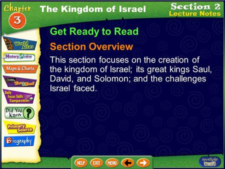 The Kingdom of Israel Get Ready to Read Section Overview This section focuses on the creation of the kingdom of Israel; its great kings Saul, David, and.