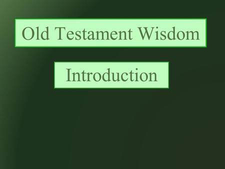 Old Testament Wisdom Introduction. What is Wisdom?