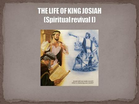 Introduction His attitude toward God Examples of the God's instrument for spiritual revival Timeline of king Josiah Who is Josiah? Josiah's spiritual.