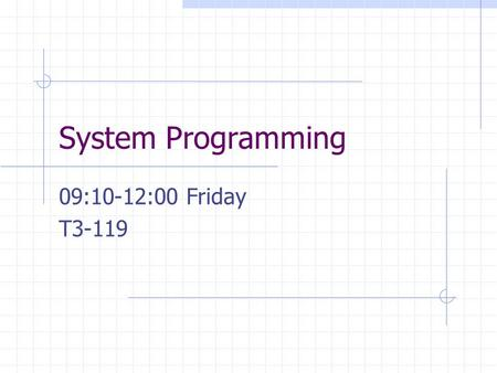 System Programming 09:10-12:00 Friday T3-119. Instructor Quincy Wu ( 吳坤熹 ), Textbook Leland L. Beck, System.