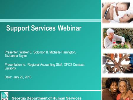 Support Services Webinar Presenter: Walker E. Solomon II. Michelle Farrington, TaJuanna Taylor Presentation to: Regional Accounting Staff, DFCS Contract.