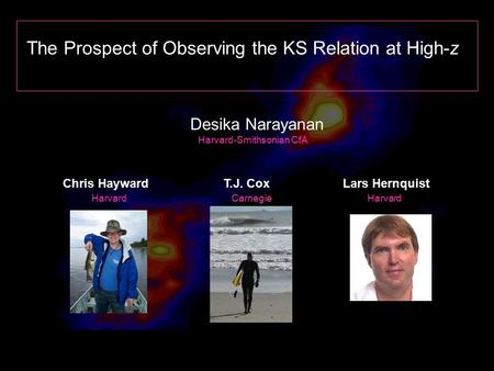 The Prospect of Observing the KS Relation at High-z Desika Narayanan Harvard-Smithsonian CfA Chris HaywardT.J. CoxLars Hernquist Harvard Carnegie.