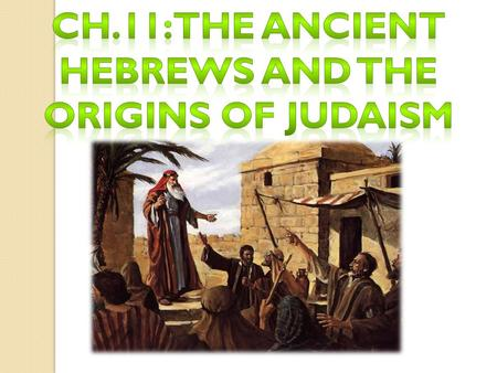  Hebrew Civilization thrived from 1800 B.C.E. – 70 C.E.  Originally From Mesopotamia, moved to land of Canaan  Hebrews were founders of Judaism 