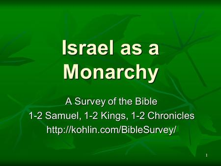 1 Israel as a Monarchy A Survey of the Bible 1-2 Samuel, 1-2 Kings, 1-2 Chronicles
