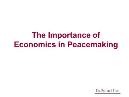 The Importance of Economics in Peacemaking. The Portland Trust Aim to promote peace and stability between Israelis and Palestinians through economic development.
