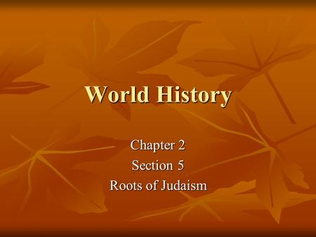 World History Chapter 2 Section 5 Roots of Judaism.