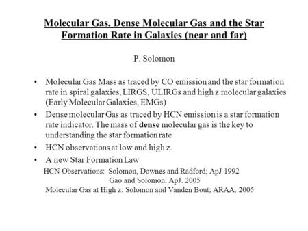 Molecular Gas, Dense Molecular Gas and the Star Formation Rate in Galaxies (near and far) P. Solomon Molecular Gas Mass as traced by CO emission and the.