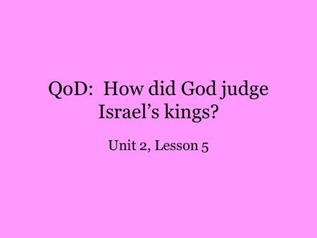 QoD: How did God judge Israel's kings? Unit 2, Lesson 5.