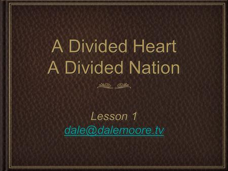 A Divided Heart A Divided Nation Lesson 1 Lesson 1