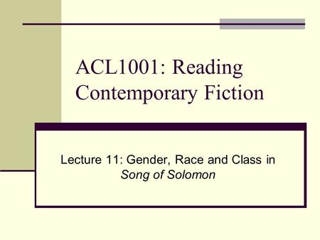 ACL1001: Reading Contemporary Fiction Lecture 11: Gender, Race and Class in Song of Solomon.