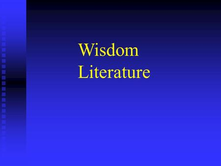 Wisdom Literature. n Job n Psalms n Proverbs n Ecclesiastes n Song of Songs.